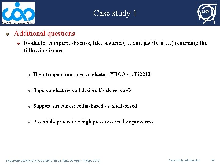 Case study 1 Additional questions Evaluate, compare, discuss, take a stand (… and justify