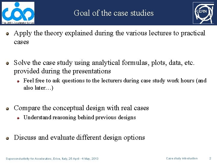 Goal of the case studies Apply theory explained during the various lectures to practical