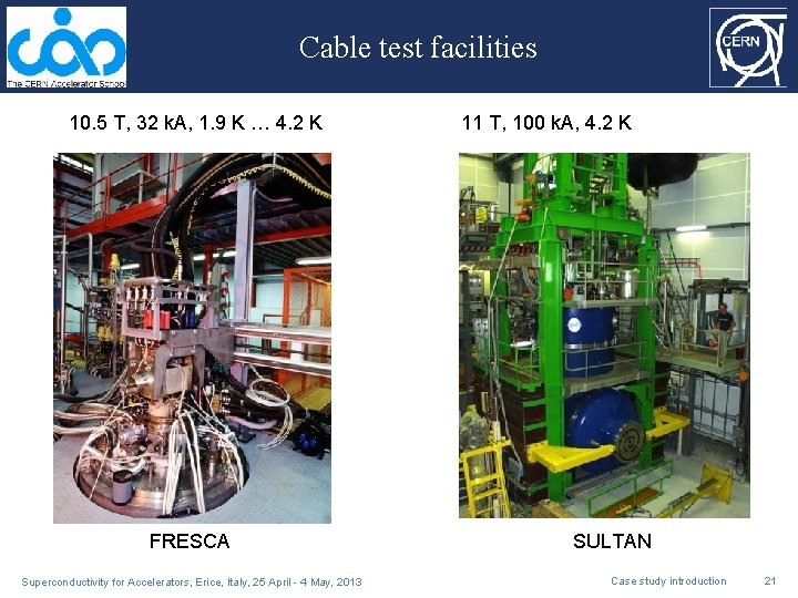 Cable test facilities 10. 5 T, 32 k. A, 1. 9 K … 4.
