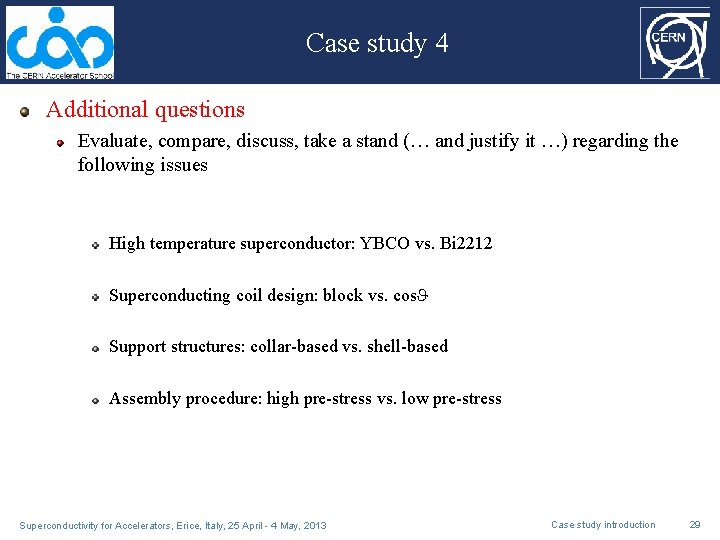Case study 4 Additional questions Evaluate, compare, discuss, take a stand (… and justify