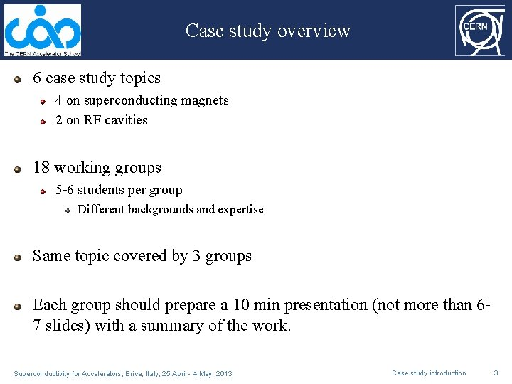 Case study overview 6 case study topics 4 on superconducting magnets 2 on RF