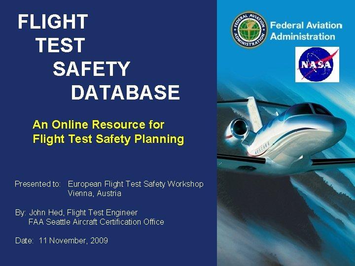 FLIGHT TEST SAFETY DATABASE An Online Resource for Flight Test Safety Planning Presented to: