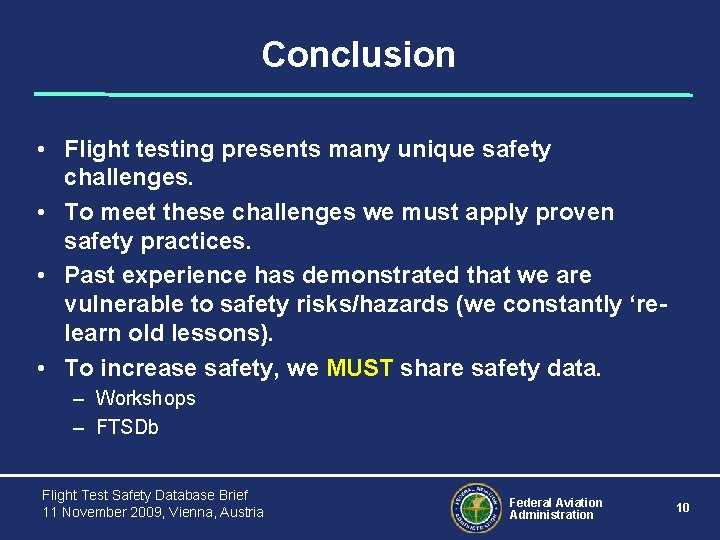 Conclusion • Flight testing presents many unique safety challenges. • To meet these challenges