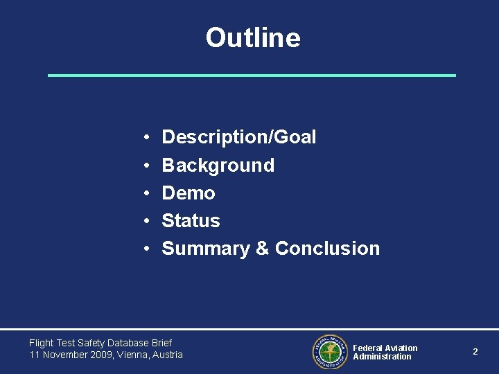 Outline • • • Description/Goal Background Demo Status Summary & Conclusion Flight Test Safety