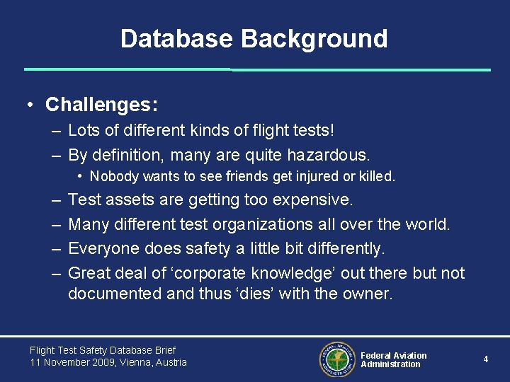 Database Background • Challenges: – Lots of different kinds of flight tests! – By