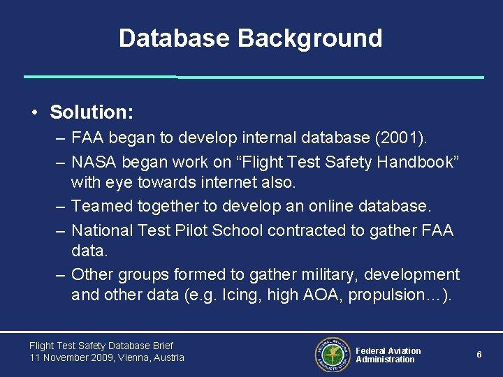 Database Background • Solution: – FAA began to develop internal database (2001). – NASA