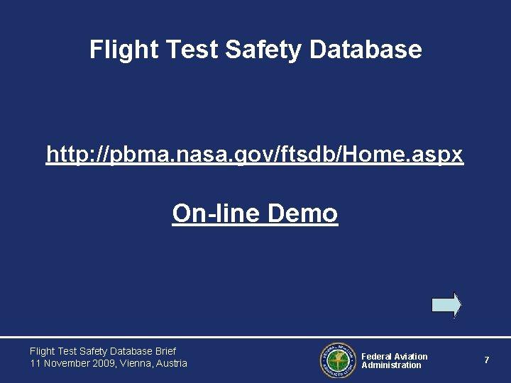Flight Test Safety Database http: //pbma. nasa. gov/ftsdb/Home. aspx On-line Demo Flight Test Safety