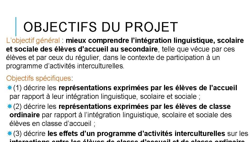 OBJECTIFS DU PROJET L'objectif général : mieux comprendre l'intégration linguistique, scolaire et sociale des