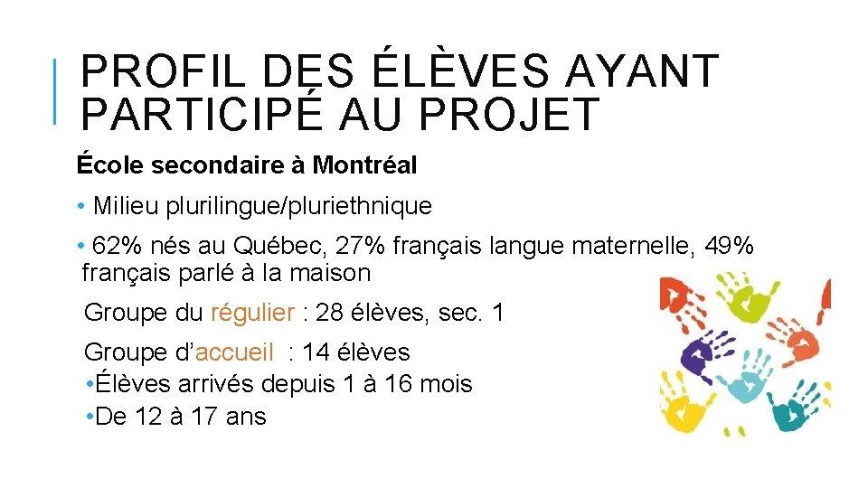 PROFIL DES ÉLÈVES AYANT PARTICIPÉ AU PROJET École secondaire à Montréal • Milieu plurilingue/pluriethnique