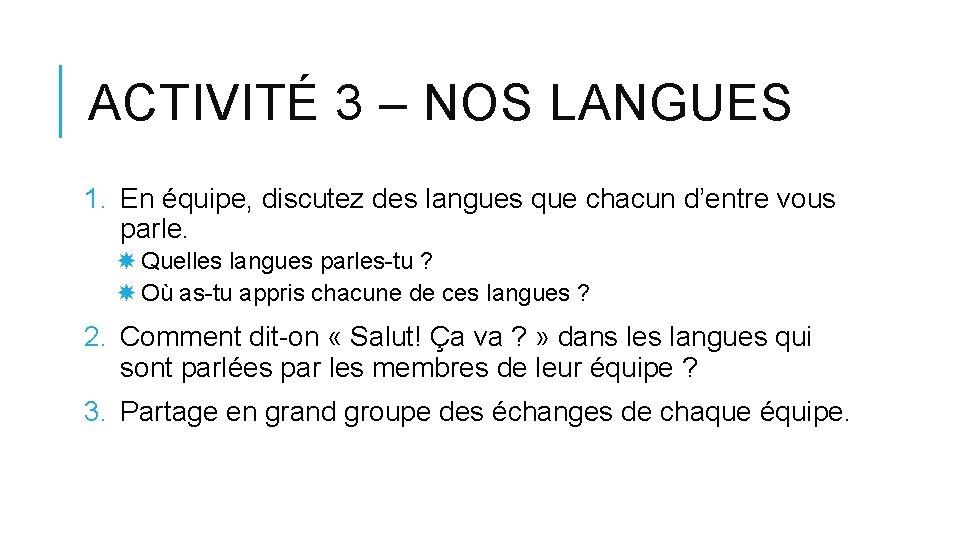 ACTIVITÉ 3 – NOS LANGUES 1. En équipe, discutez des langues que chacun d'entre