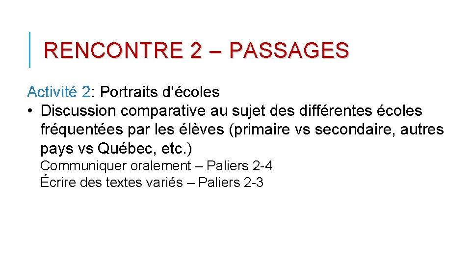 RENCONTRE 2 – PASSAGES Activité 2: Portraits d'écoles • Discussion comparative au sujet des