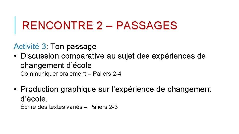 RENCONTRE 2 – PASSAGES Activité 3: Ton passage • Discussion comparative au sujet des