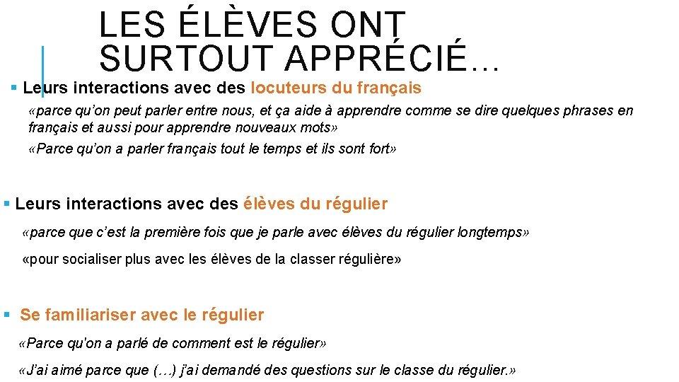LES ÉLÈVES ONT SURTOUT APPRÉCIÉ… § Leurs interactions avec des locuteurs du français «parce