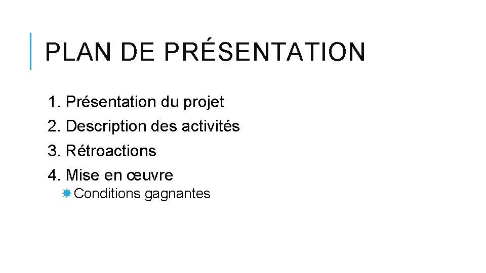 PLAN DE PRÉSENTATION 1. Présentation du projet 2. Description des activités 3. Rétroactions 4.