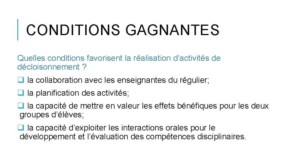 CONDITIONS GAGNANTES Quelles conditions favorisent la réalisation d'activités de décloisonnement ? q la collaboration