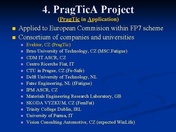 4. Prag. Tic. A Project (Prag. Tic in Application) n n Applied to European