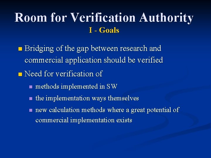 Room for Verification Authority I - Goals n Bridging of the gap between research
