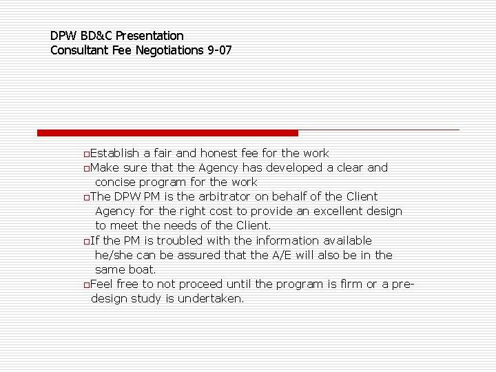 DPW BD&C Presentation Consultant Fee Negotiations 9 -07 o. Establish a fair and honest