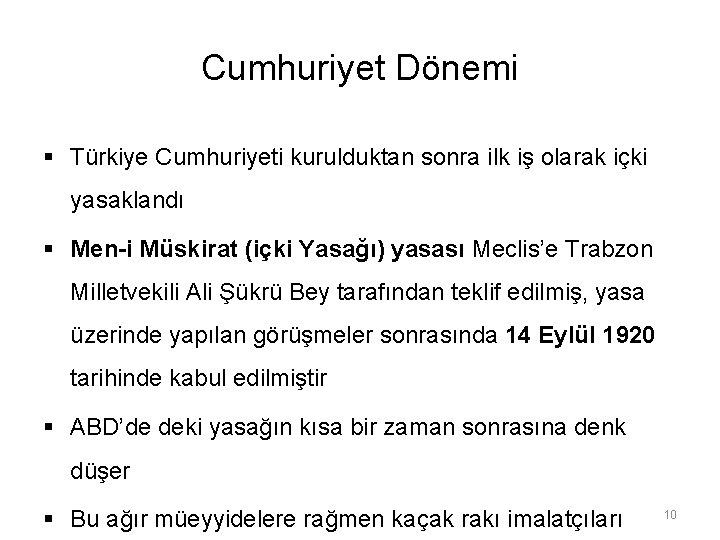 Cumhuriyet Dönemi § Türkiye Cumhuriyeti kurulduktan sonra ilk iş olarak içki yasaklandı § Men-i