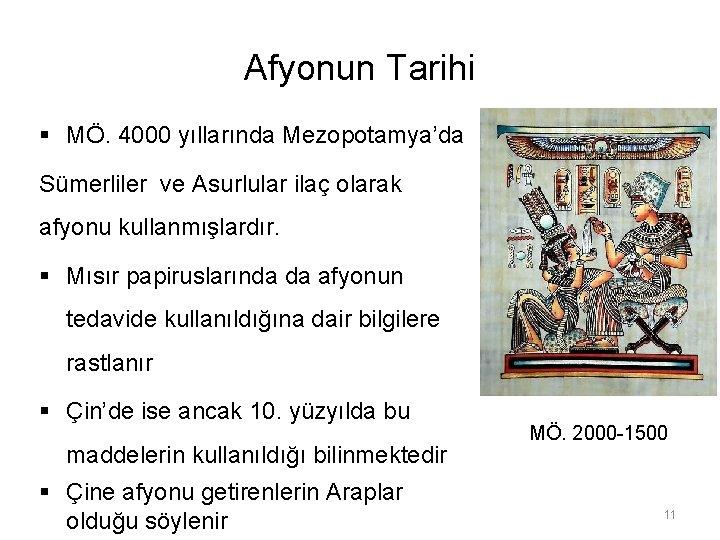 Afyonun Tarihi § MÖ. 4000 yıllarında Mezopotamya'da Sümerliler ve Asurlular ilaç olarak afyonu kullanmışlardır.