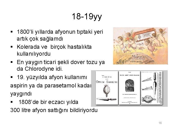 18 -19 yy § 1800'li yıllarda afyonun tıptaki yeri artık çok sağlamdı § Kolerada