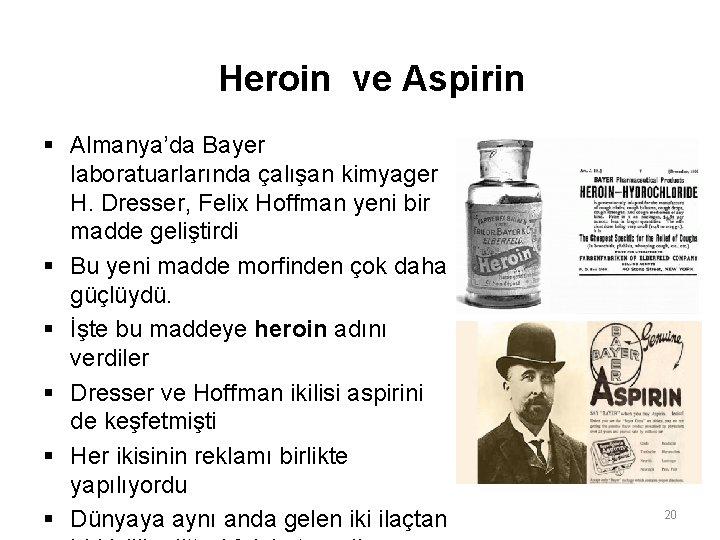Heroin ve Aspirin § Almanya'da Bayer laboratuarlarında çalışan kimyager H. Dresser, Felix Hoffman yeni