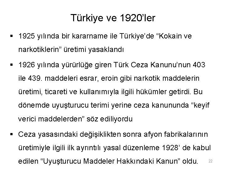 """Türkiye ve 1920'ler § 1925 yılında bir kararname ile Türkiye'de """"Kokain ve narkotiklerin"""" üretimi"""