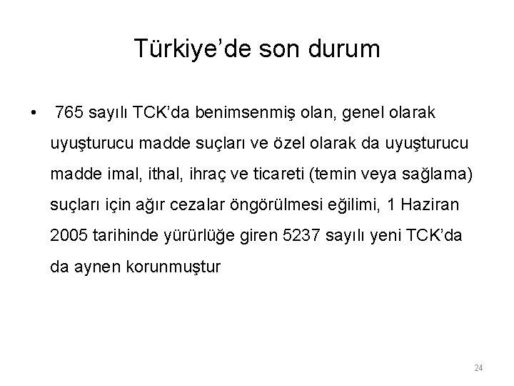 Türkiye'de son durum • 765 sayılı TCK'da benimsenmiş olan, genel olarak uyuşturucu madde suçları