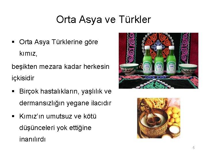 Orta Asya ve Türkler § Orta Asya Türklerine göre kımız, beşikten mezara kadar herkesin