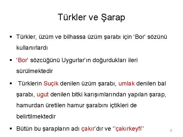 Türkler ve Şarap § Türkler, üzüm ve bilhassa üzüm şarabı için 'Bor' sözünü kullanırlardı