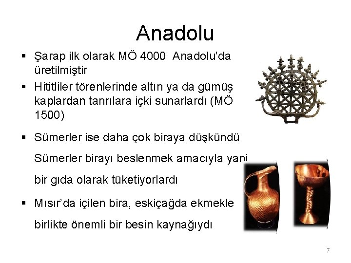 Anadolu § Şarap ilk olarak MÖ 4000 Anadolu'da üretilmiştir § Hititliler törenlerinde altın ya