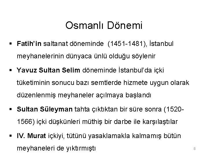 Osmanlı Dönemi § Fatih'in saltanat döneminde (1451 -1481), İstanbul meyhanelerinin dünyaca ünlü olduğu söylenir