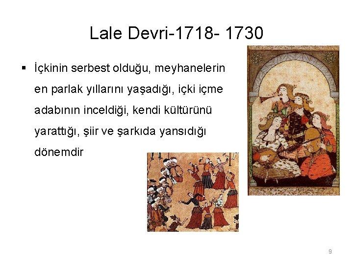 Lale Devri-1718 - 1730 § İçkinin serbest olduğu, meyhanelerin en parlak yıllarını yaşadığı, içki