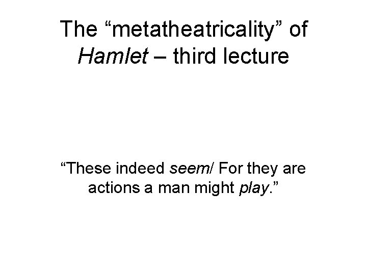 """The """"metatheatricality"""" of Hamlet – third lecture """"These indeed seem/ For they are actions"""