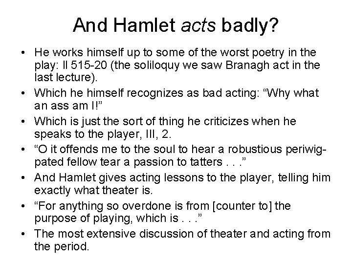And Hamlet acts badly? • He works himself up to some of the worst