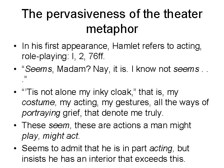 The pervasiveness of theater metaphor • In his first appearance, Hamlet refers to acting,