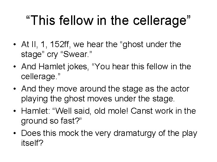 """""""This fellow in the cellerage"""" • At II, 1, 152 ff, we hear the"""
