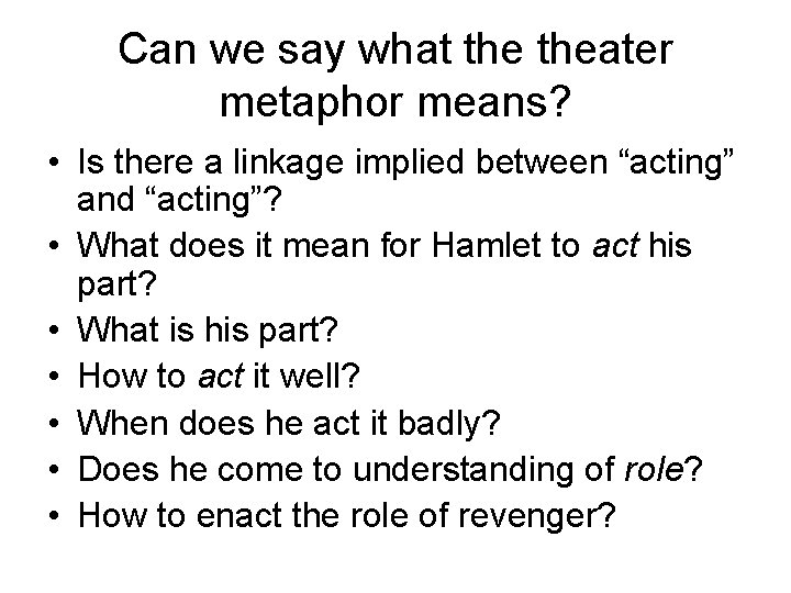 Can we say what theater metaphor means? • Is there a linkage implied between