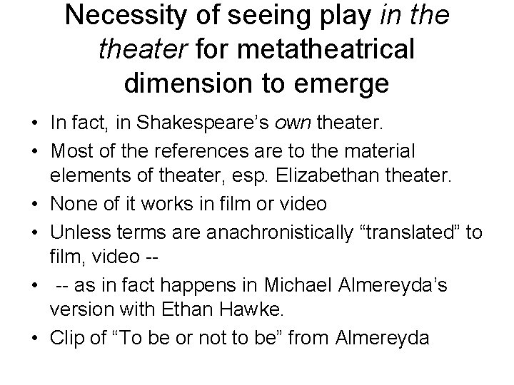 Necessity of seeing play in theater for metatheatrical dimension to emerge • In fact,