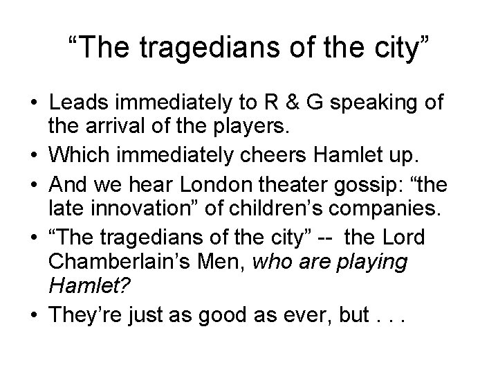"""""""The tragedians of the city"""" • Leads immediately to R & G speaking of"""