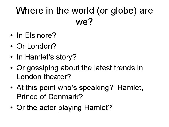 Where in the world (or globe) are we? • • In Elsinore? Or London?