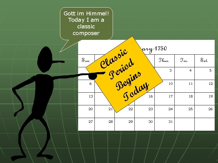 Gott im Himmel! Today I am a classic composer Sun January 1750 c i