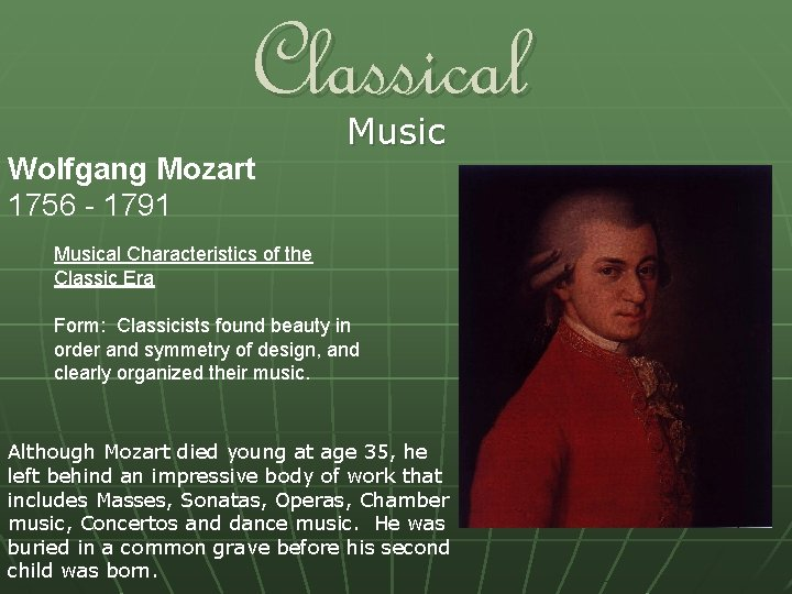 Classical Wolfgang Mozart 1756 - 1791 Musical Characteristics of the Classic Era Form: Classicists