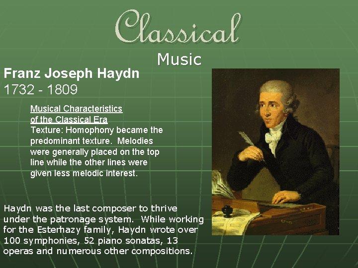Classical Franz Joseph Haydn 1732 - 1809 Musical Characteristics of the Classical Era Texture: