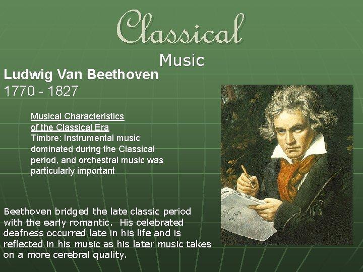 Classical Ludwig Van Beethoven 1770 - 1827 Musical Characteristics of the Classical Era Timbre: