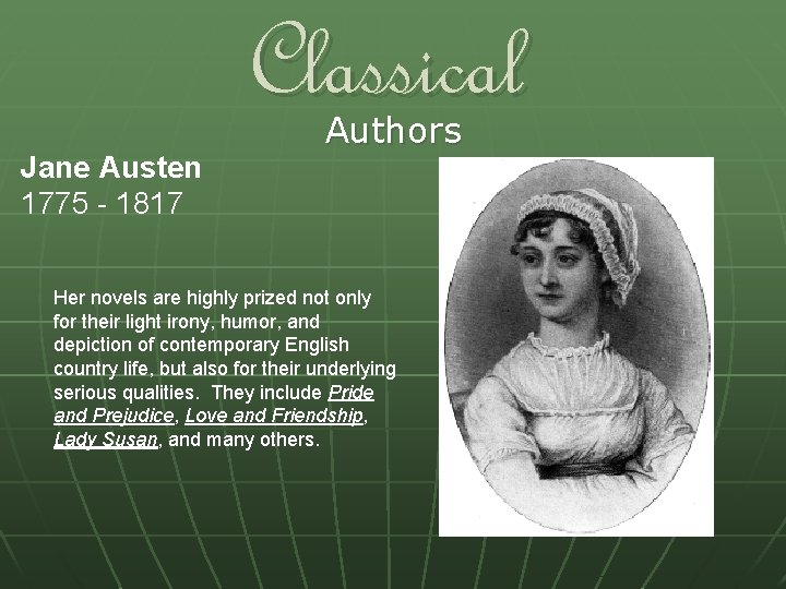 Classical Jane Austen 1775 - 1817 Authors Her novels are highly prized not only