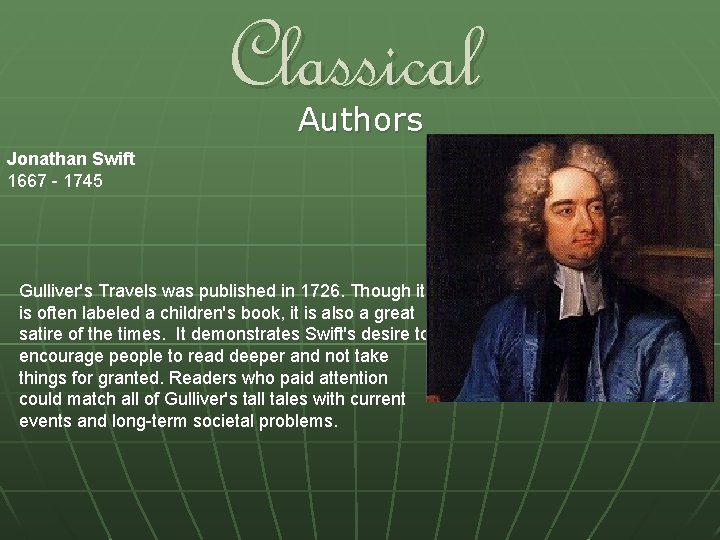 Classical Authors Jonathan Swift 1667 - 1745 Gulliver's Travels was published in 1726. Though
