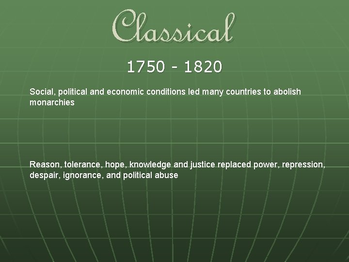 Classical 1750 - 1820 Social, political and economic conditions led many countries to abolish