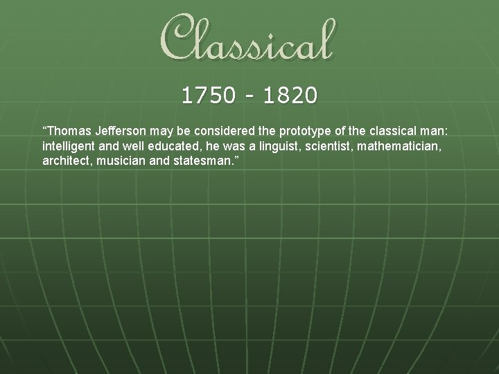 """Classical 1750 - 1820 """"Thomas Jefferson may be considered the prototype of the classical"""