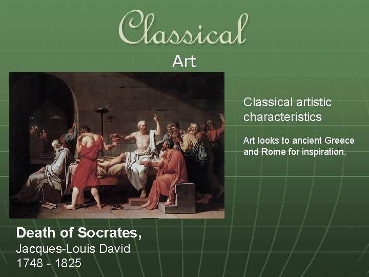 Classical Art Classical artistic characteristics Art looks to ancient Greece and Rome for inspiration.
